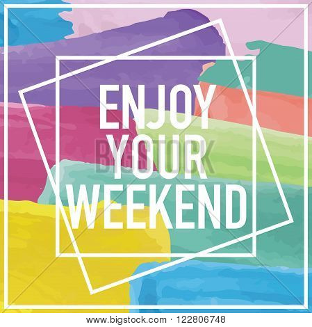 Enjoy your weekend / Cheerful note message background