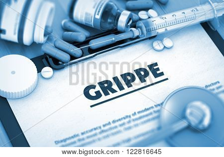 Grippe - Printed Diagnosis with Blurred Text. Grippe, Medical Concept with Pills, Injections and Syringe. Grippe - Medical Report with Composition of Medicament. Toned Image. 3D.