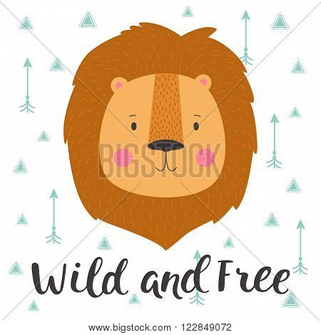 Illustration of cute lion in geometric background with arrows. Wild and free. Hand drawn lettering. Poster for the children's room.