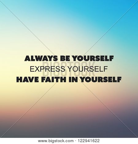 Always Be Yourself. Express Yourself. Have Faith In Yourself. - Inspirational Quote, Slogan, Saying on an Abstract Blurred Background