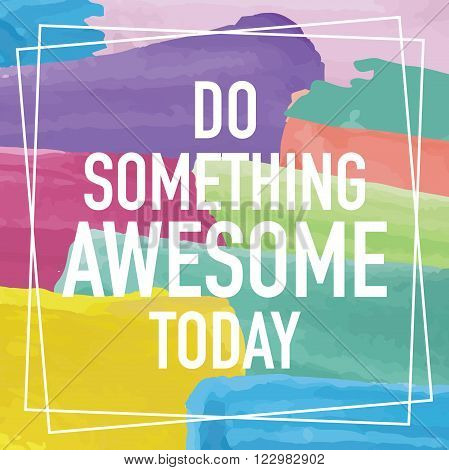 Inspirational quote design / Do something awesome today