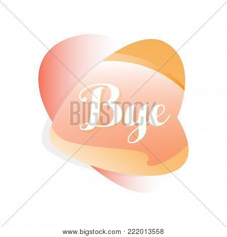 Illustration of speech bubble in gradient red and orange color. Icon with short message Bye . Graphic design for social network sticker, mobile app, online chat. Vector isolated on white background.