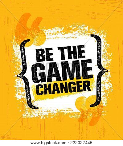 Be The Game Changer. Inspiring Creative Motivation Quote Poster Template. Vector Typography Banner Design Concept On Grunge Texture Rough Background