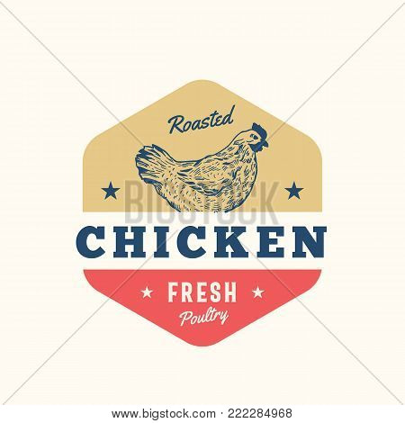 Roasted Chicken Fresh Poultry Abstract Vector Sign, Symbol or Logo Template. Hand Drawn Chicken Sillhouette with Retro Typography. Vintage Emblem. Isolated.