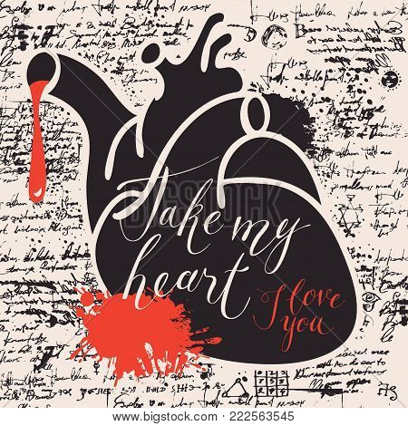 Vector greeting card for Valentines day or an invitation with human heart and the blood spatter on the background of manuscript. Handwritten calligraphic inscriptions phrases Take my heart, I love you poster