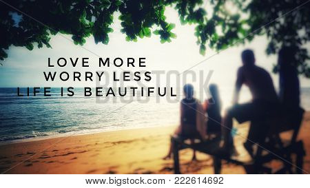 Motivational and inspirational quotes - Love more, worry less. Life is beautiful. With blurred vintage styled background.