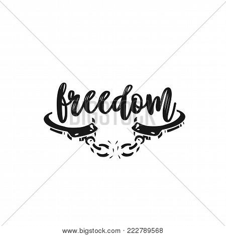 Freedom, liberty Hand raised fist, breaks shackles or chain, vector illustration