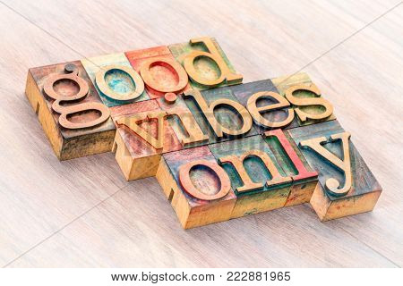 good vibes only  word abstract in letterpress wood type printing blocks