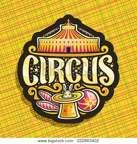 Vector logo for Circus, dark sign with carnival big top or fun fair tent with bunting flags, original brush font for title text circus, juggling clubs and ball, circus rabbit in magic yellow top hat.