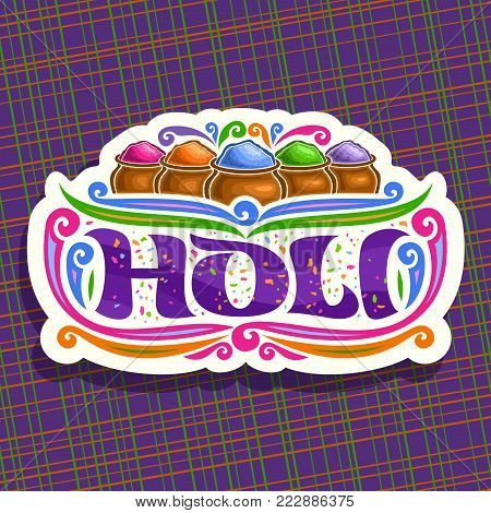 Vector logo for Indian Holi Festival, colorful cut paper sign for joyful holiday holi in India, hindu festival of colours, original decorative brush font for word holi, mud pots with gulal powder.