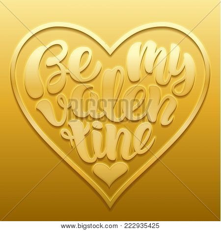 Be my Valentine handwritten lettering card vector Illustration. Text shaped in heart embossed on gold. Happy Valentine's day and weeding romantic layout template design.