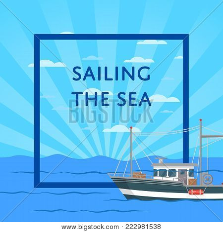 Sailing the sea poster with small vessel on seascape. Fishing company concept, trawler for traditional seafood production vector illustration. Retro marine flotilla of ships, nautical transportation.