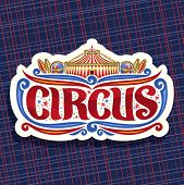 Vector logo for Circus, cut paper sign with carnival big top, original brush font for title text circus, vintage decoration with juggling clubs, balls and circus fun fair tent on abstract background. poster