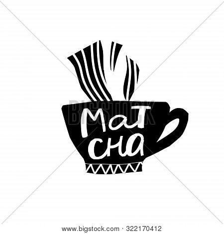 Matca Chai Tea Coffee Drink Types Sign Lettering On Cup. Cute, Simple Vector For Postcard Graphic De