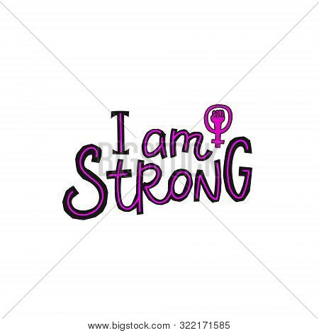 I Am Strong Girl Power Venus Fist Quote Feminist Lettering. Calligraphy Inspiration Graphic Design T