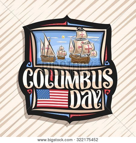 Vector Logo For Columbus Day, Decorative Tag With Illustration Of 3 Old Wooden Sail Ships In Atlanti