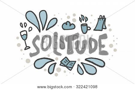 Solitude Hand Drawn Lettering With Decoration Of Rest Isolated On White Background. Vector Positive
