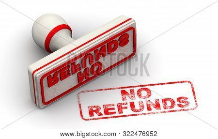 No Refunds. Seal And Imprint. The Seal With Red Imprint No Refunds On White Surface. Isolated. 3d Il