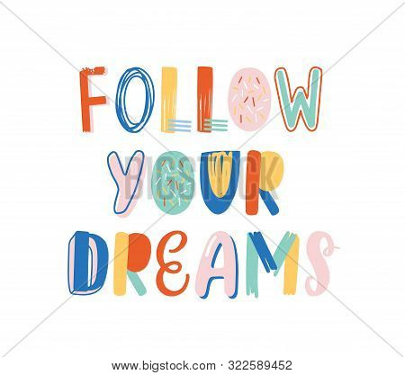 Follow Your Dreams Hand Drawn Vector Lettering. Positive Motivational Slogan, Inspirational Optimist