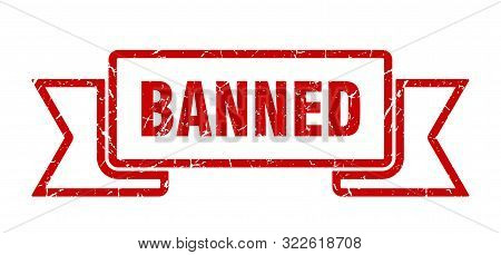 Banned Grunge Ribbon. Banned Sign. Banned Banner