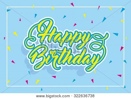 Happy Birthday Cheerful Bright Background. Abstract Birthday Party Happiness. Colorful Sparkling Bac