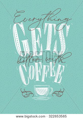 Poster Lettering Everything Gets Better With Coffee Drawing On Turqoise Background