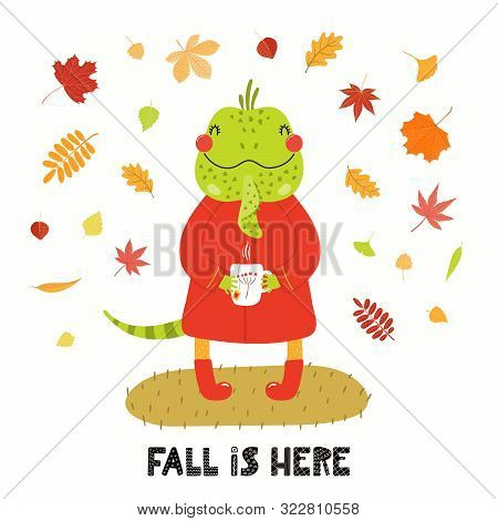 Hand Drawn Vector Illustration Of A Cute Iguana In Autumn, With Cup Of Tea, Leaves, Quote Fall Is He