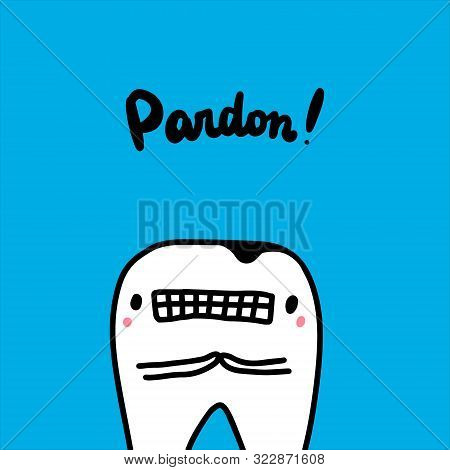 Pardon Tooth With Caries Hand Drawn Vector Illustration In Cartoon Style. Ill Organ Bone Apologize