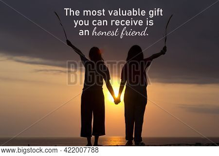 Friendship Inspirational Quote - The Most Valuable Gift You Can Receive Is An Honest Friend. With Si