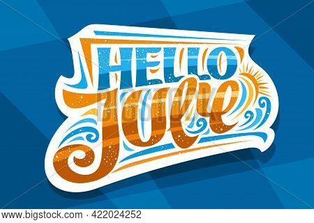 Vector Lettering Hello July, Decorative Cut Paper Badge With Curly Calligraphic Font, Illustration O