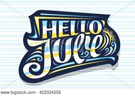 Vector Lettering Hello July, Dark Decorative Badge With Curly Calligraphic Font, Illustration Of Art