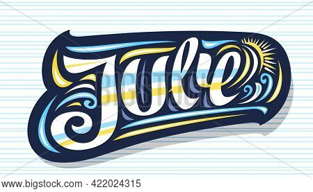 Vector Logo For July, Dark Decorative Badge With Curly Calligraphic Font, Illustration Of Art Design