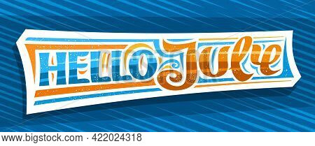 Vector Banner Hello July, Decorative Cut Paper Badge With Curly Calligraphic Font, Illustration Of A