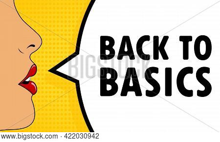 Back To Basics. Female Mouth With Red Lipstick Screaming. Speech Bubble With Text Back To Basics. Ca