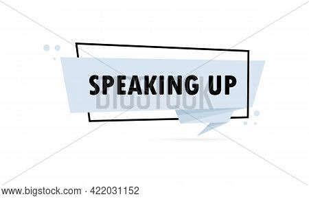 Speaking Up. Origami Style Speech Bubble Banner. Sticker Design Template With Speaking Up Text. Vect