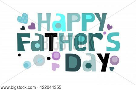 Happy Fathers Day Phrase Vector Illustrations. Colourful Letters Blogs Banner Cards Wishes T Shirt D