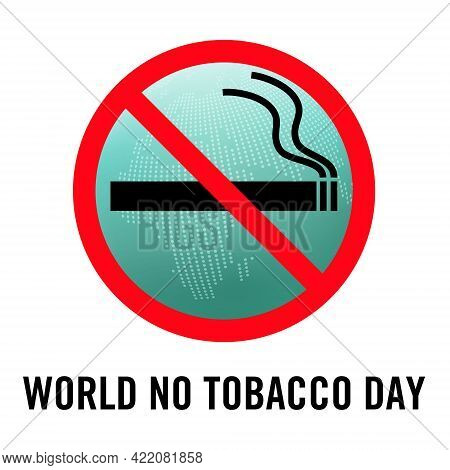Symbol Indicates That No Smoking With Message Showing That World No Tobacco Day And Green Globe Abst