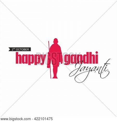 Mahatma Gandhi Jayanti | 2nd October, Birthday Of Mohandas Karamchand Gandhi. Happy Gandhi Jayanti B