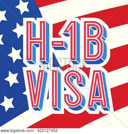 Visa H1b Temporary Work For Workers Illustration On American Flag Background. H1b Visa Usa Page For