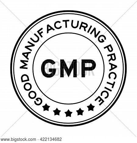 Black Color Gmp Good Manufacturing Practice Round Label Stamp On White Background