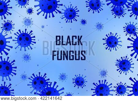 Black Fungus Covid 19 Background. Vector Illustration. Abstract Background.