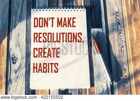 Don't Make Decisions, Don't Create Habits, The Phrase Is Written On A Notebook. Concept Meaning Dail