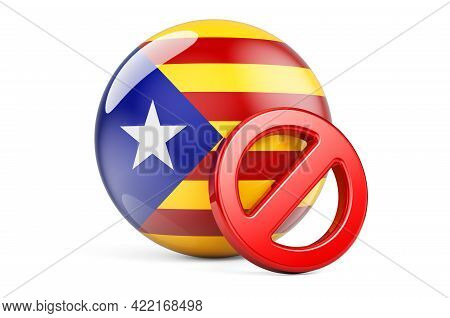 Forbidden Symbol With Catalan Flag. Prohibition In Catalonia Concept, 3d Rendering Isolated On White