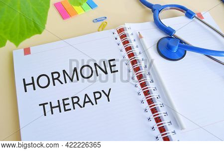 Hormone Therapy Text Written In Notebook.business Photo Showcasing Treatment Of Disease With Synthet