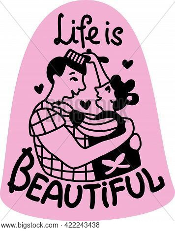 An Illustration With A Short Motivational Text In English. Life Is Beautiful. Dad Is Having Fun Play