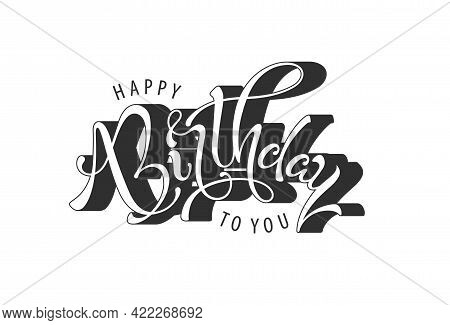 Happy Birthday To You. Congratulatory Calligraphy Design. Vector Illustration.