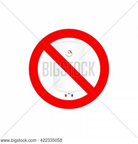 Prohibition Sign.forbidden To Connect An Electric Boiler Isolated On White Background.