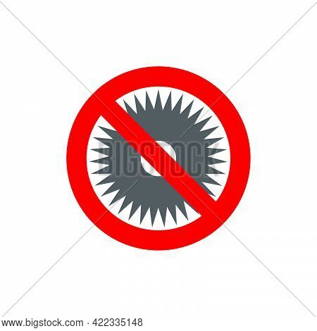 Prohibition Sign.forbidden To Put A Disk From A Circulation Saw In Flat Style Isolated On White Back