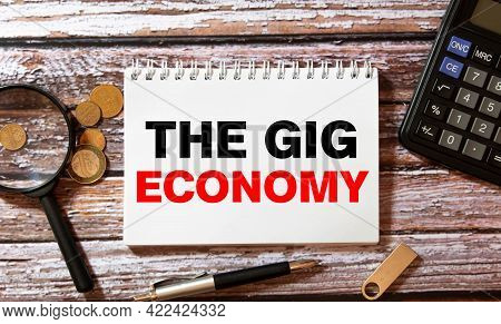 Word Writing Text The Gig Economy. Business Concept For Market Of Short-term Contracts Freelance Wor