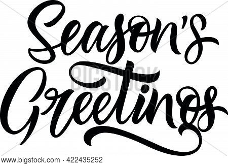 Seasons Greetings Lettering. Season And Holiday. Handwritten Text, Calligraphy. Can Be Used For Gree